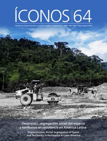 Íconos 64 2019 - Despojo(s), segregación social del espacio y territorios de resistencia en América Latina - Ivette Vallejo-Giannina Zamora-William Sacher